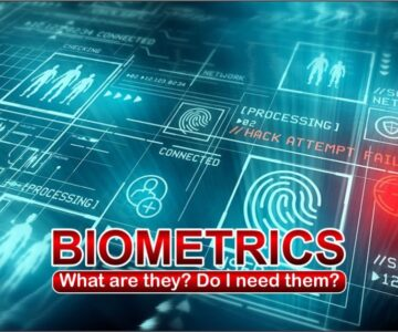 Biometrics- what are they and do I needs them